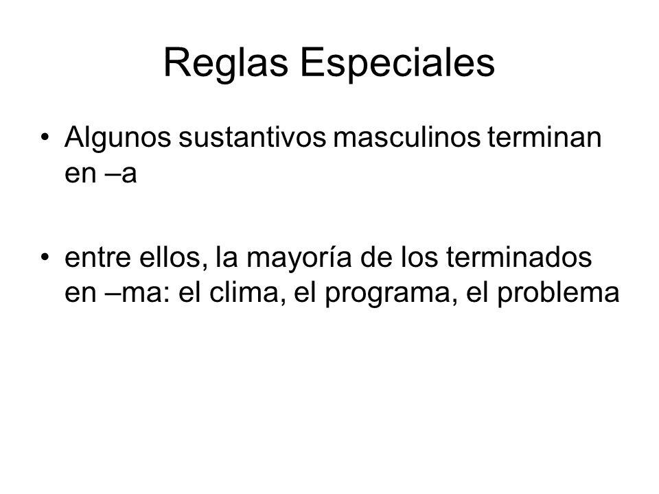 Reglas Especiales Algunos sustantivos masculinos terminan en –a