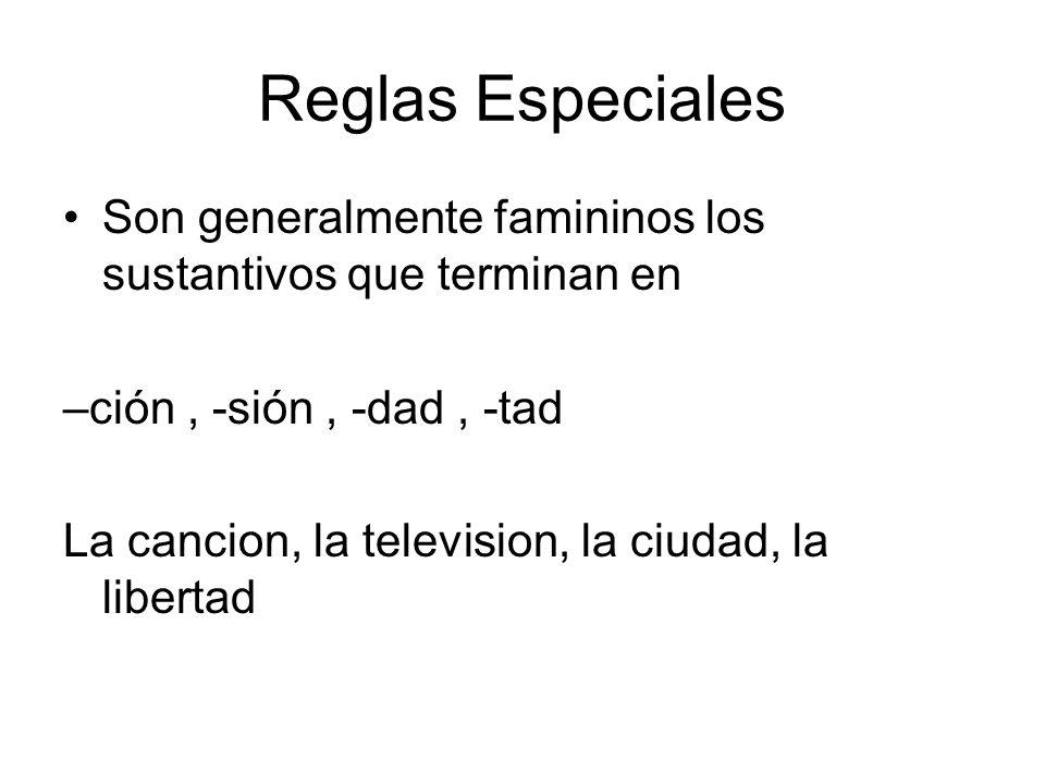 Reglas Especiales Son generalmente famininos los sustantivos que terminan en. –ción , -sión , -dad , -tad.