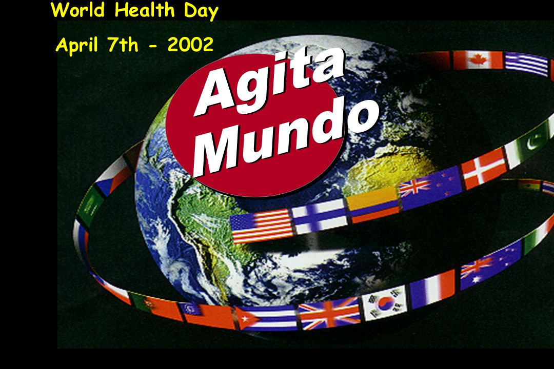 World Health Day April 7th - 2002 Agita Mundo