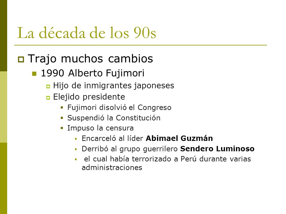 La década de los 90s Trajo muchos cambios 1990 Alberto Fujimori