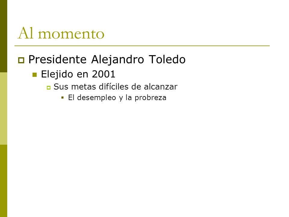 Al momento Presidente Alejandro Toledo Elejido en 2001