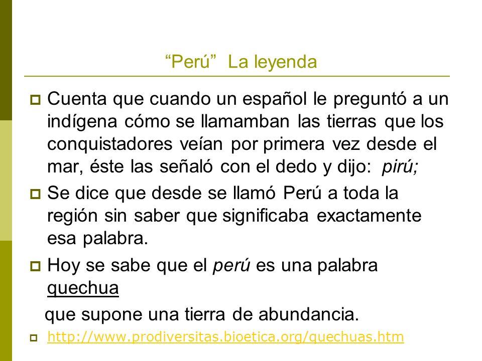 Hoy se sabe que el perú es una palabra quechua