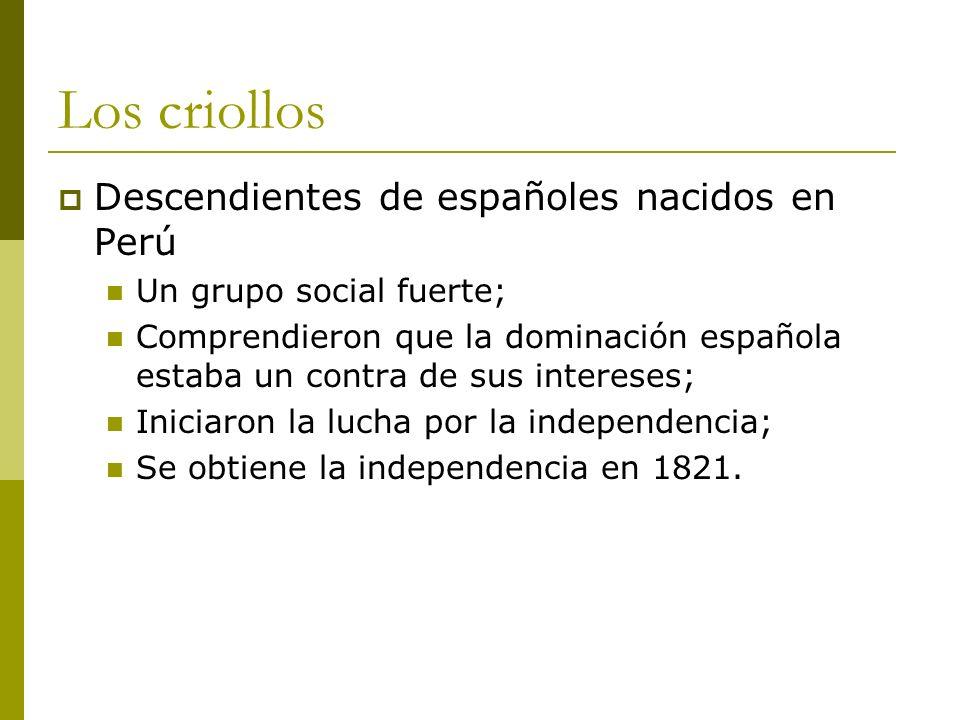 Los criollos Descendientes de españoles nacidos en Perú