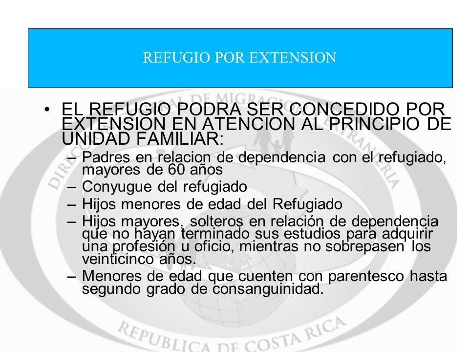 REFUGIO POR EXTENSION EL REFUGIO PODRA SER CONCEDIDO POR EXTENSION EN ATENCION AL PRINCIPIO DE UNIDAD FAMILIAR: