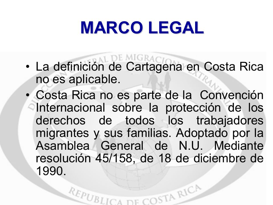 MARCO LEGAL La definición de Cartagena en Costa Rica no es aplicable.