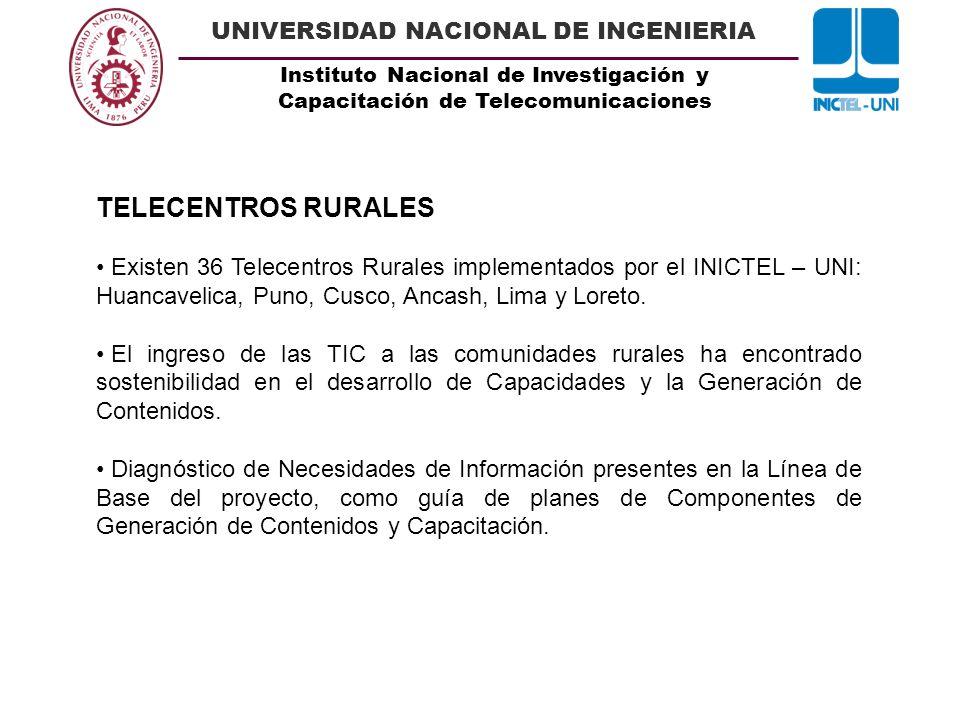 TELECENTROS RURALESExisten 36 Telecentros Rurales implementados por el INICTEL – UNI: Huancavelica, Puno, Cusco, Ancash, Lima y Loreto.