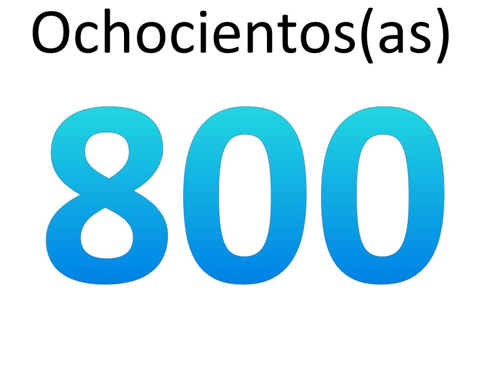 Ochocientos(as) 800