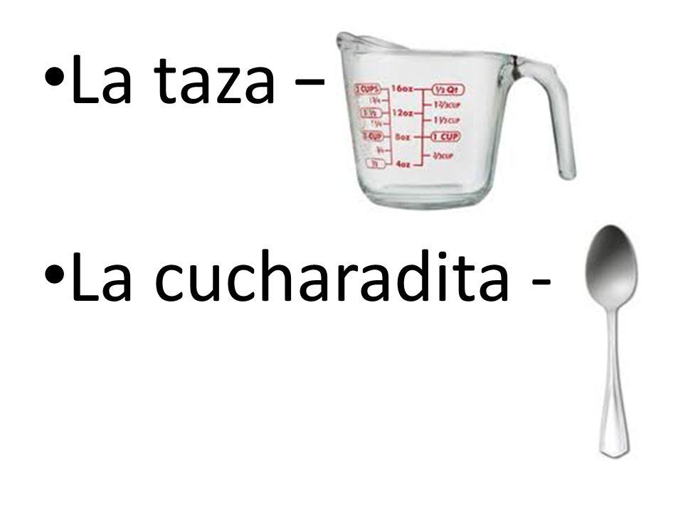 La taza – La cucharadita -