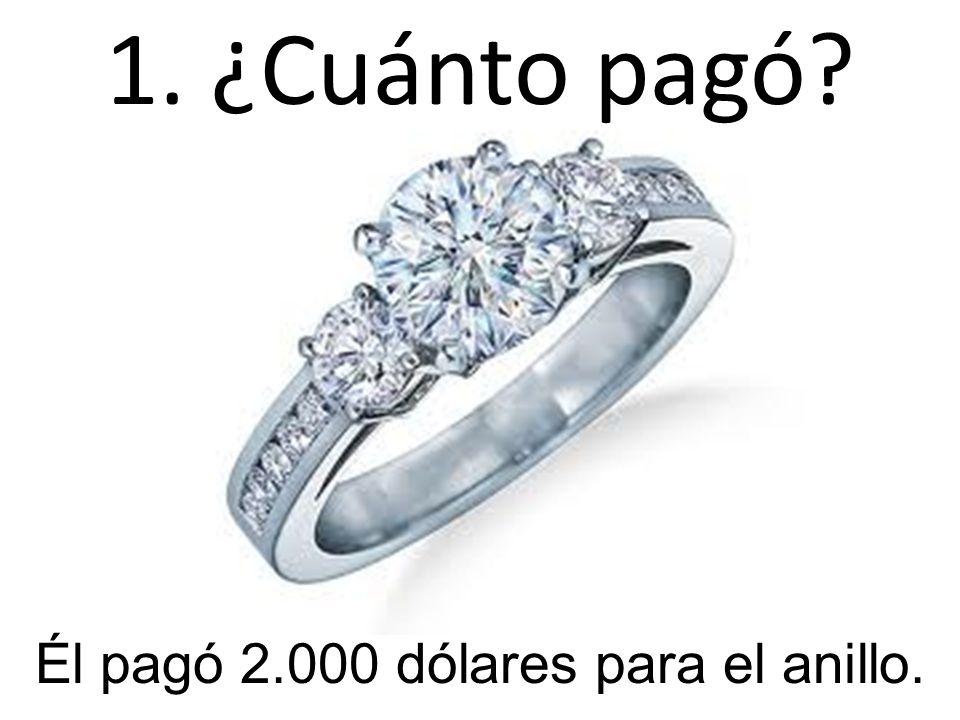 Él pagó 2.000 dólares para el anillo.