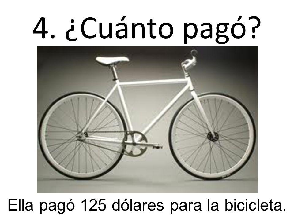 Ella pagó 125 dólares para la bicicleta.