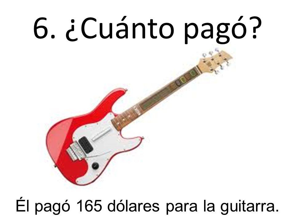 Él pagó 165 dólares para la guitarra.
