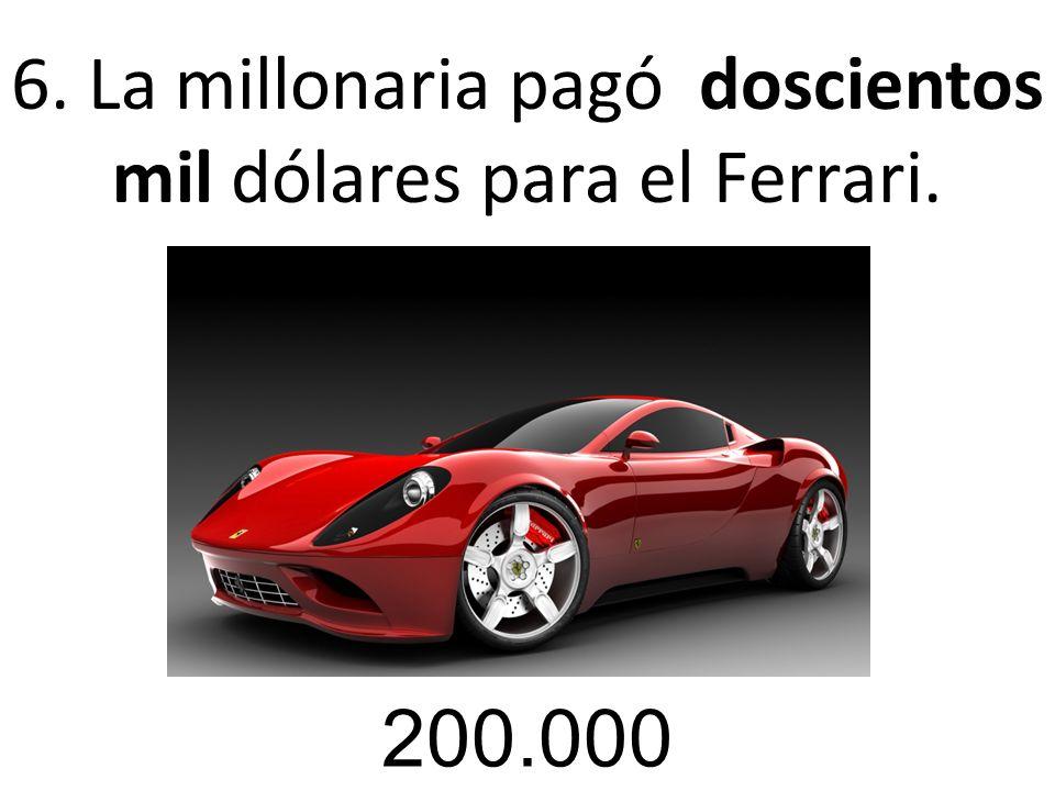 6. La millonaria pagó doscientos mil dólares para el Ferrari.
