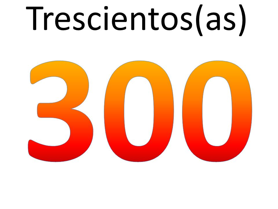 Trescientos(as) 300