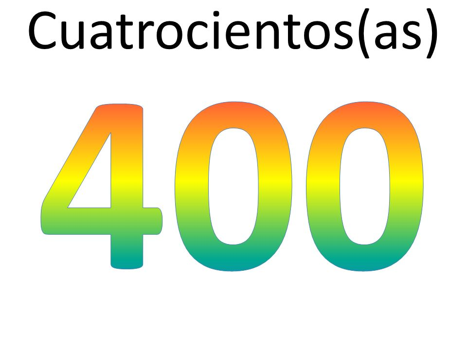 Cuatrocientos(as) 400