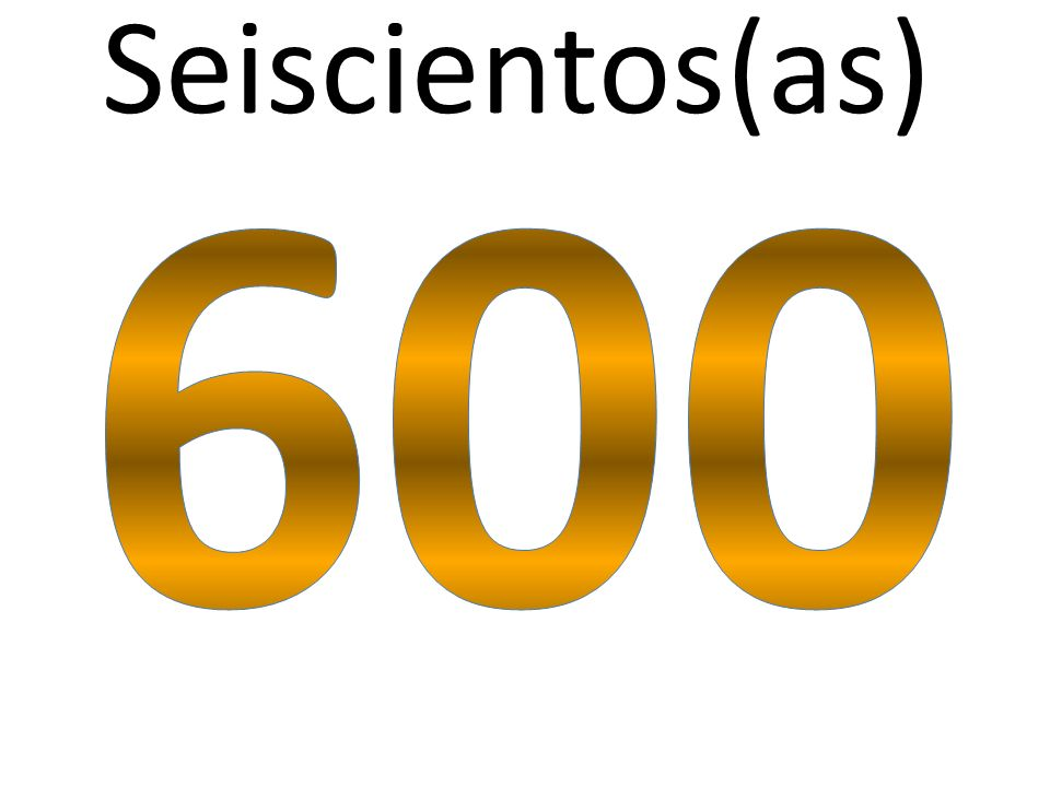 Seiscientos(as) 600