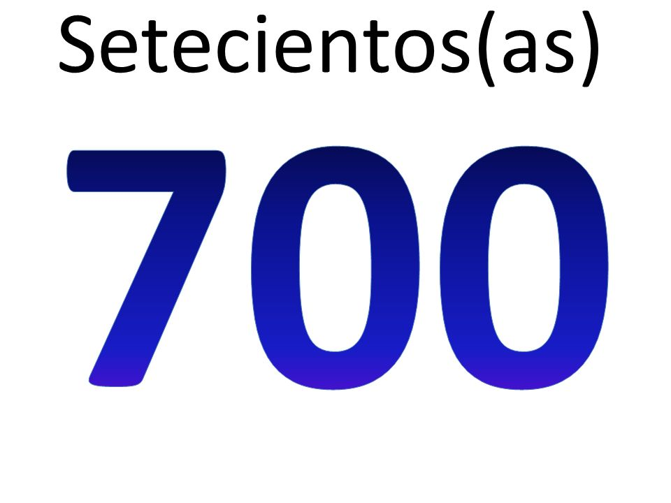 Setecientos(as) 700