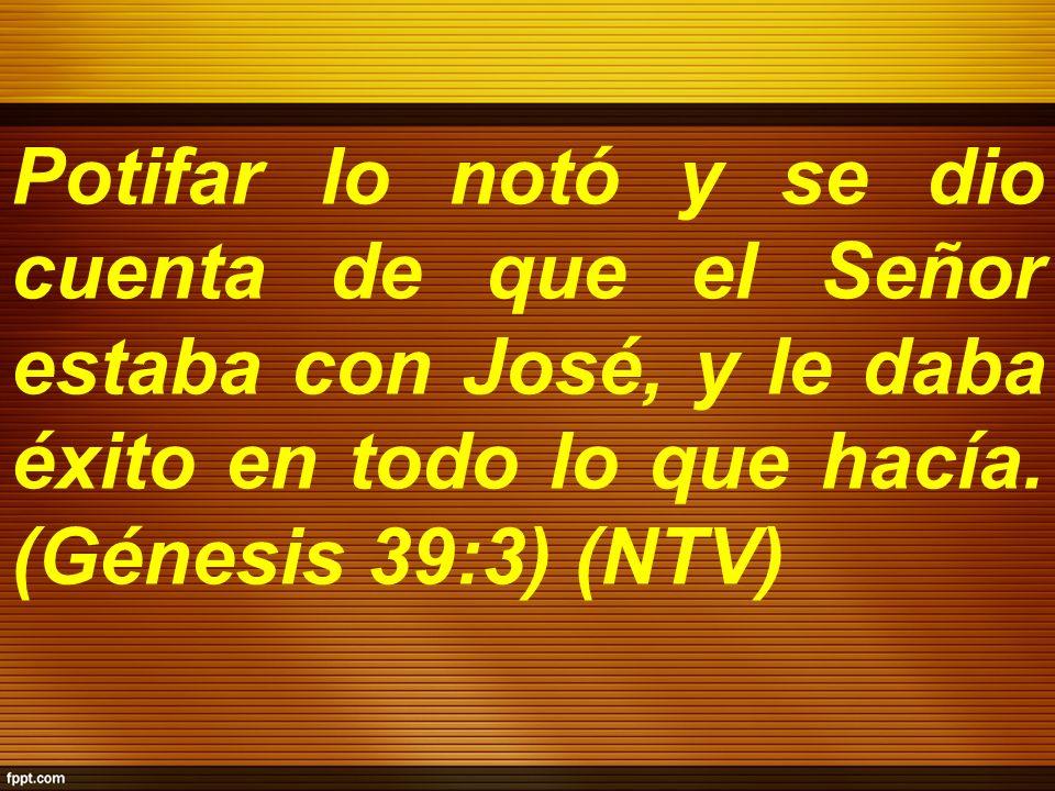 Potifar lo notó y se dio cuenta de que el Señor estaba con José, y le daba éxito en todo lo que hacía.