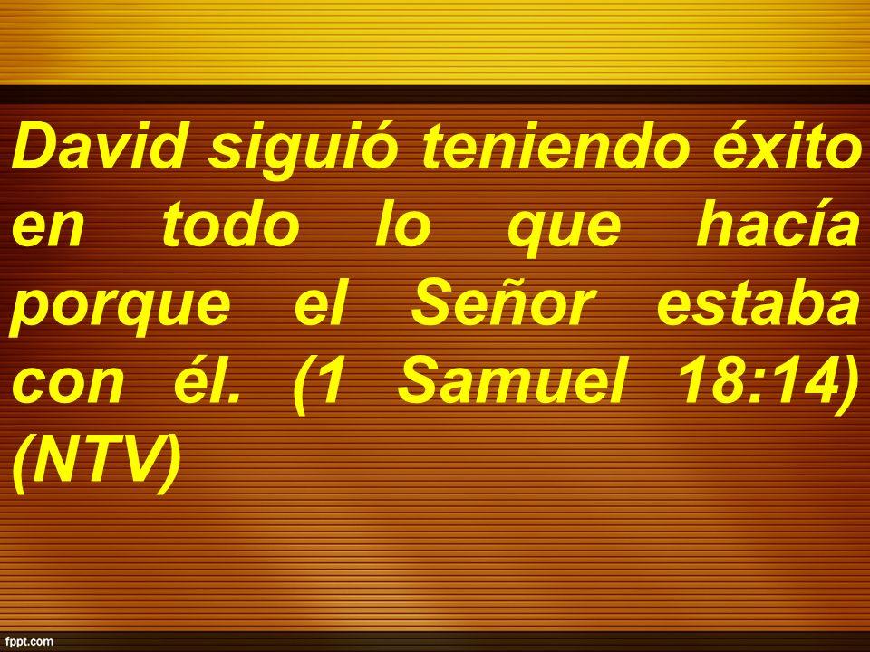 David siguió teniendo éxito en todo lo que hacía porque el Señor estaba con él.