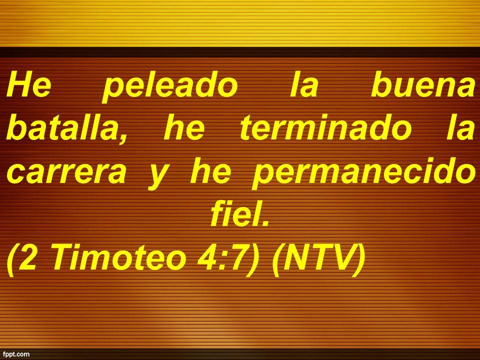 He peleado la buena batalla, he terminado la carrera y he permanecido fiel. (2 Timoteo 4:7) (NTV)