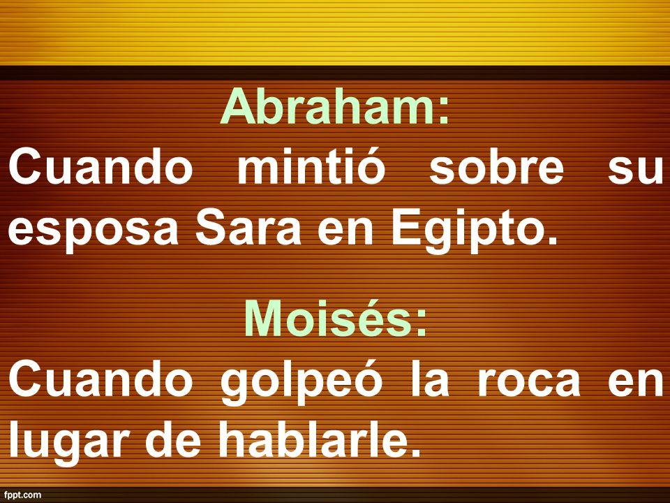 Abraham: Cuando mintió sobre su esposa Sara en Egipto.
