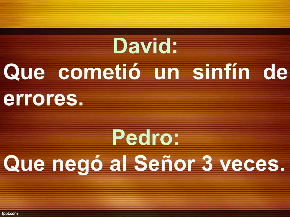 David: Que cometió un sinfín de errores. Pedro: Que negó al Señor 3 veces.