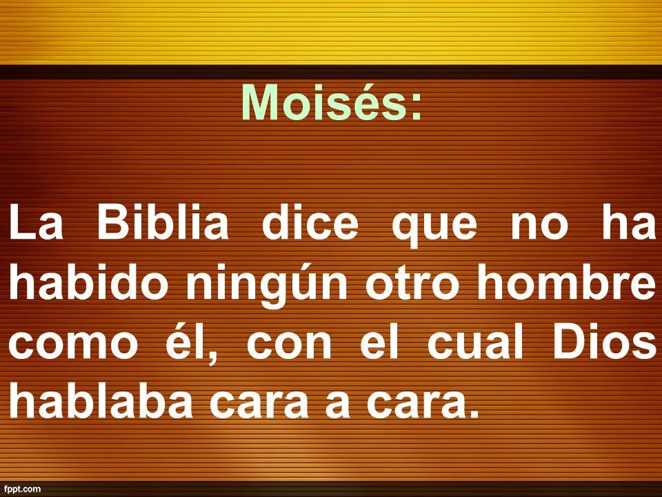 Moisés: La Biblia dice que no ha habido ningún otro hombre como él, con el cual Dios hablaba cara a cara.