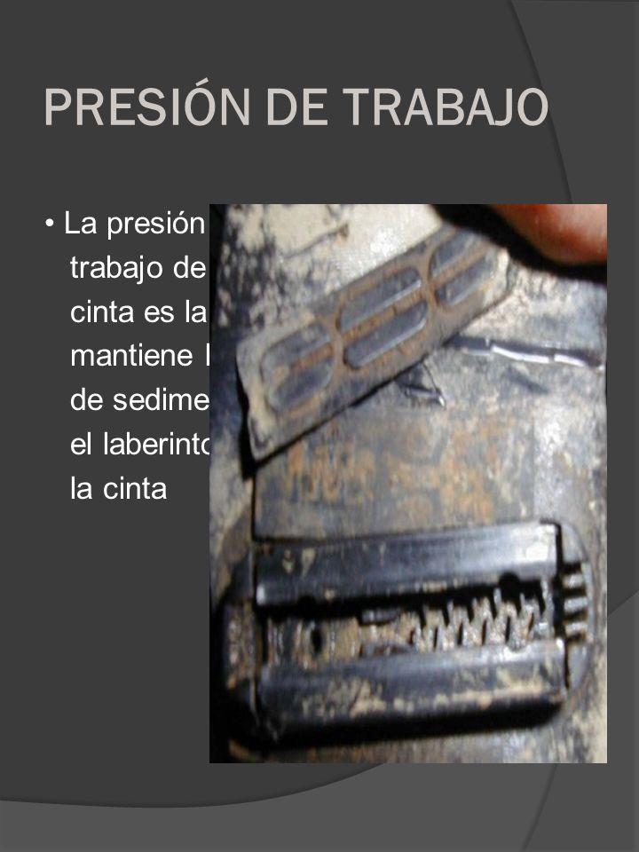 PRESIÓN DE TRABAJO • La presión de trabajo de la cinta es la que mantiene libre de sedimento el laberinto de la cinta