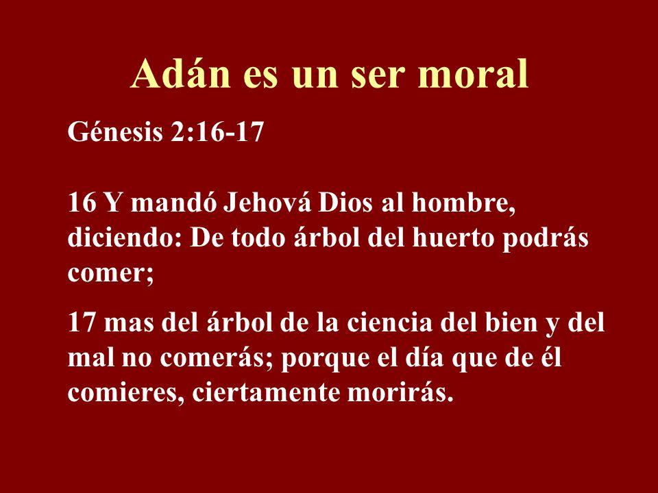 Adán es un ser moral Génesis 2:16-17
