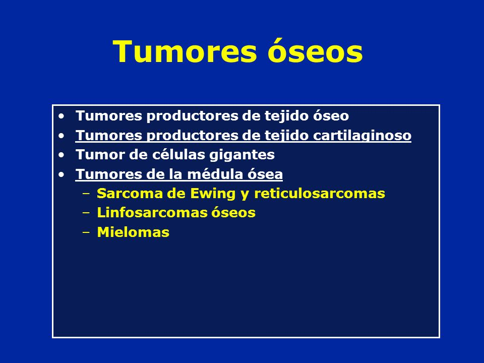 Tumores óseos Tumores productores de tejido óseo