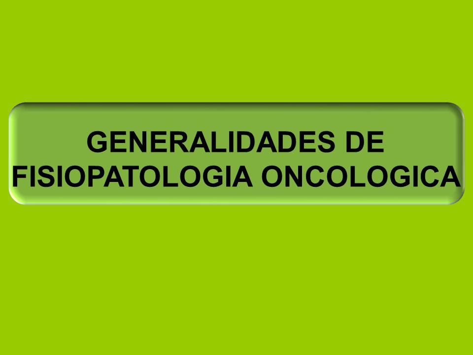 GENERALIDADES DE FISIOPATOLOGIA ONCOLOGICA