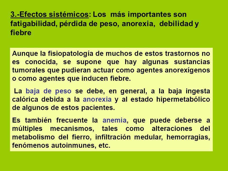 3.-Efectos sistémicos: Los más importantes son fatigabilidad, pérdida de peso, anorexia, debilidad y fiebre