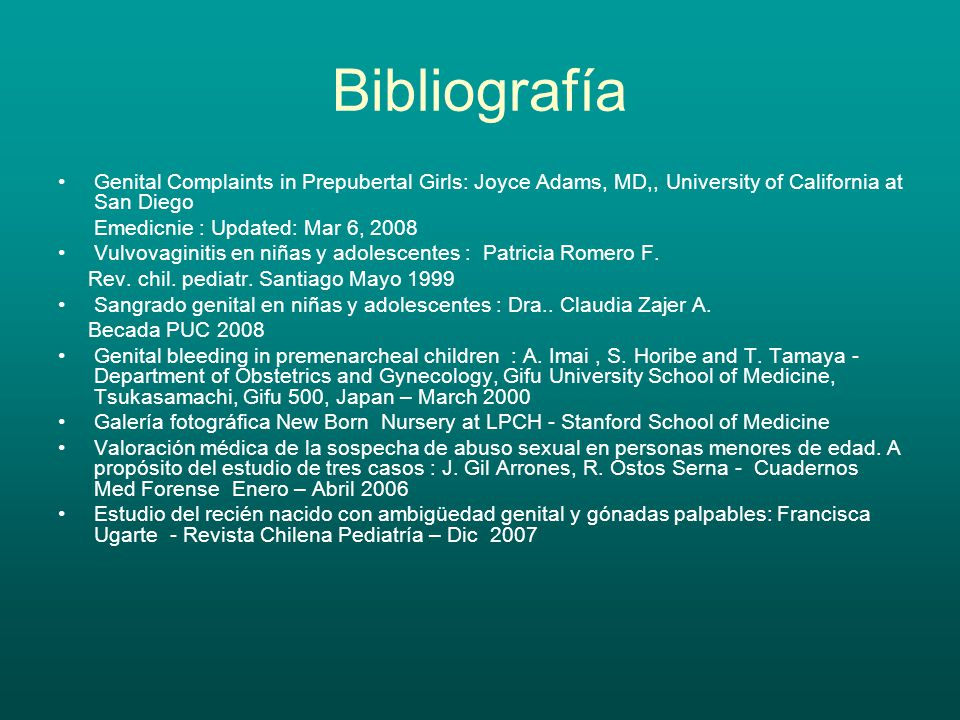 Bibliografía Genital Complaints in Prepubertal Girls: Joyce Adams, MD,, University of California at San Diego.