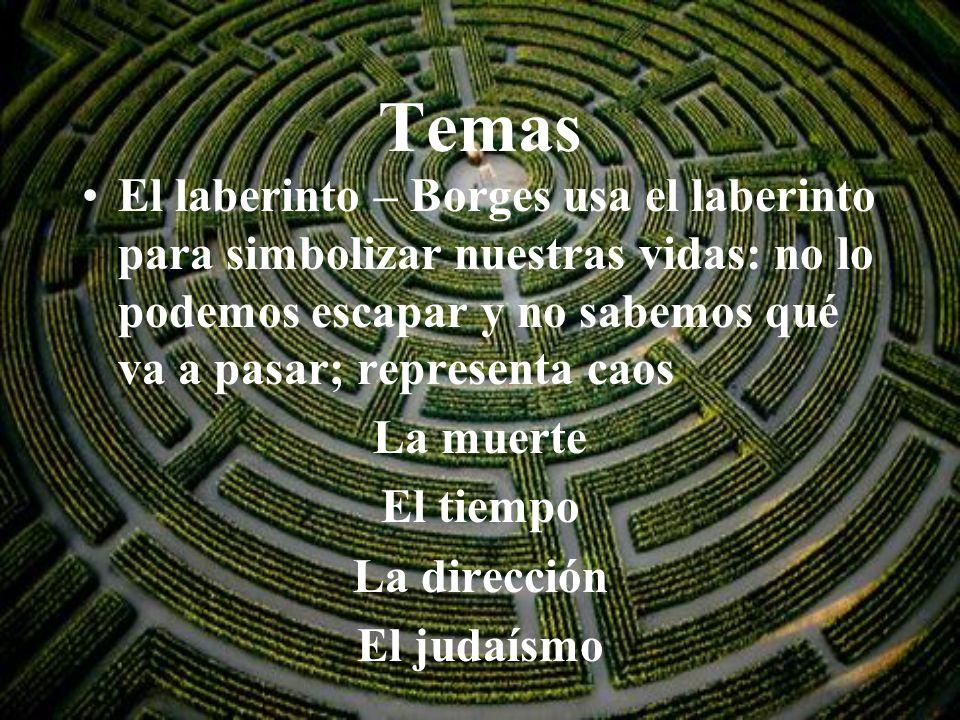 Temas El laberinto – Borges usa el laberinto para simbolizar nuestras vidas: no lo podemos escapar y no sabemos qué va a pasar; representa caos.