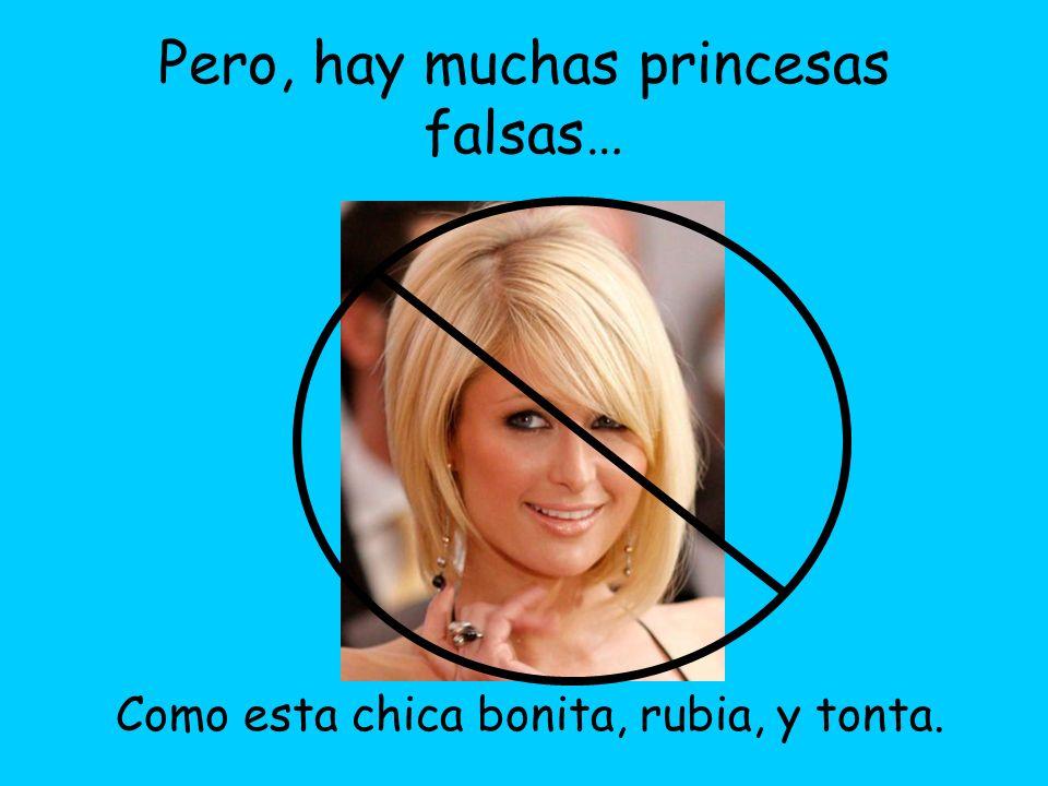 Pero, hay muchas princesas falsas…