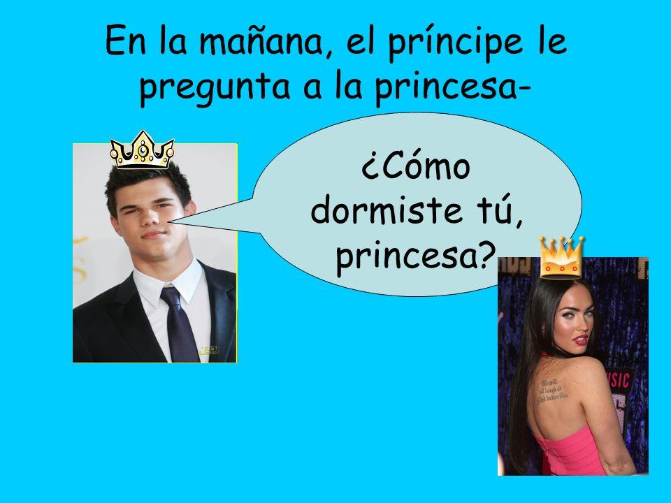 En la mañana, el príncipe le pregunta a la princesa-