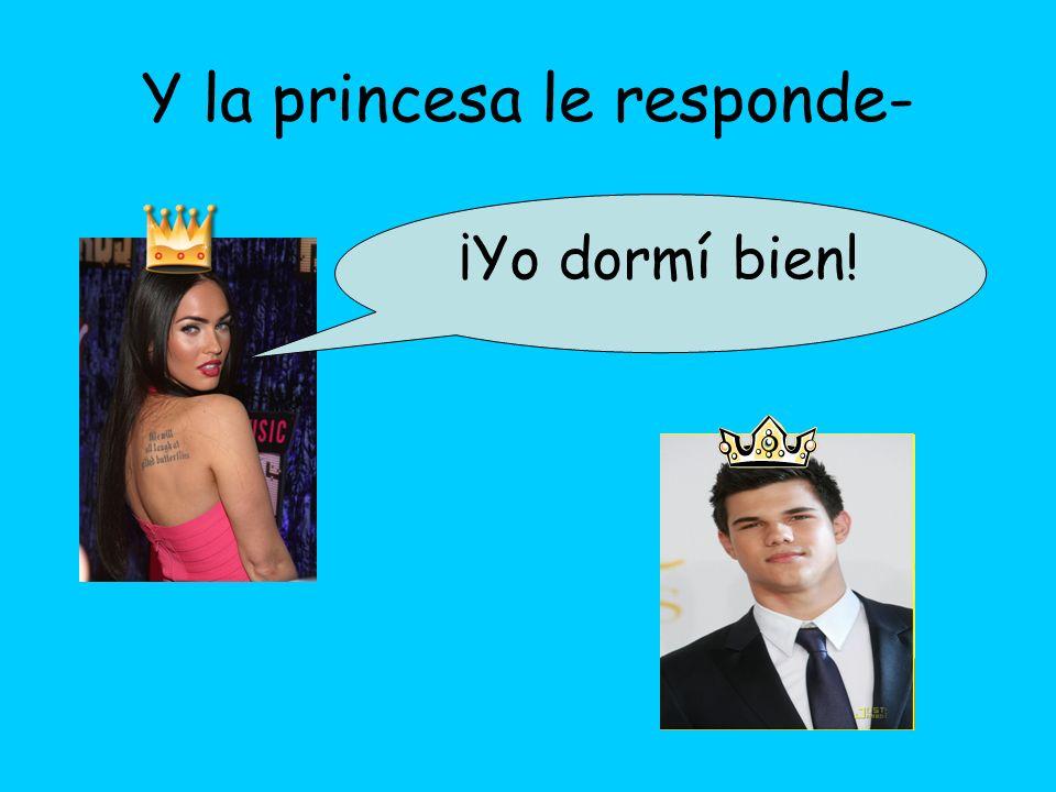 Y la princesa le responde-