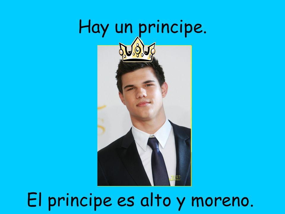 Hay un principe. El principe es alto y moreno.