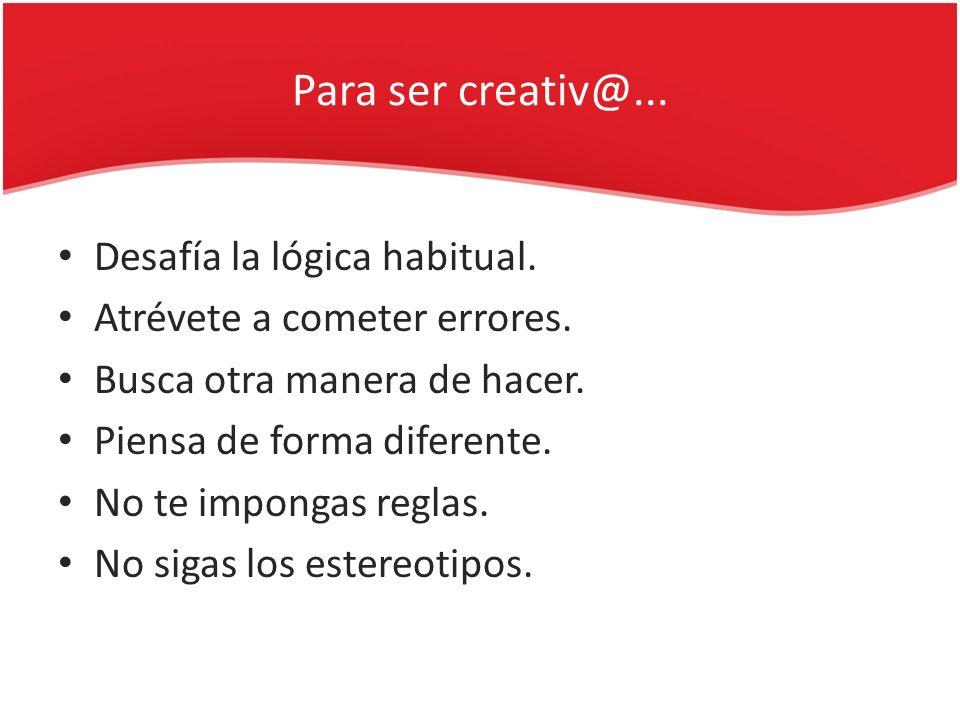 Para ser creativ@... Desafía la lógica habitual.