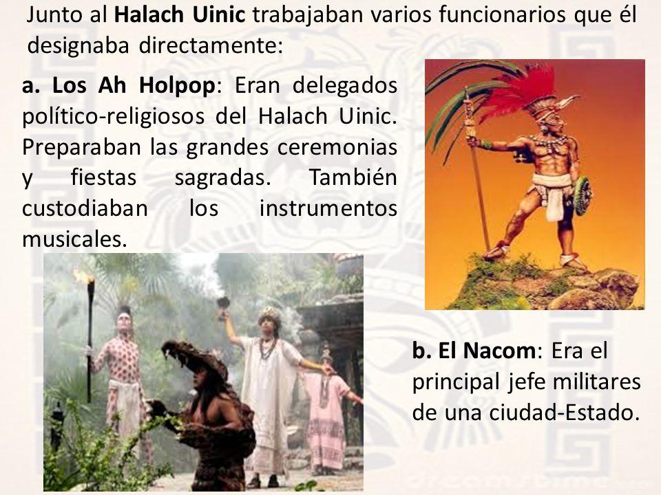 Junto al Halach Uinic trabajaban varios funcionarios que él designaba directamente: