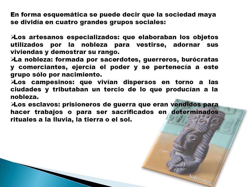 En forma esquemática se puede decir que la sociedad maya se dividía en cuatro grandes grupos sociales: