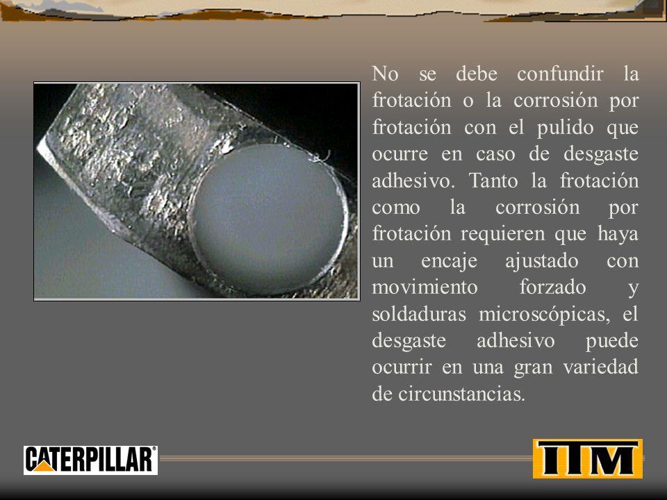 No se debe confundir la frotación o la corrosión por frotación con el pulido que ocurre en caso de desgaste adhesivo.