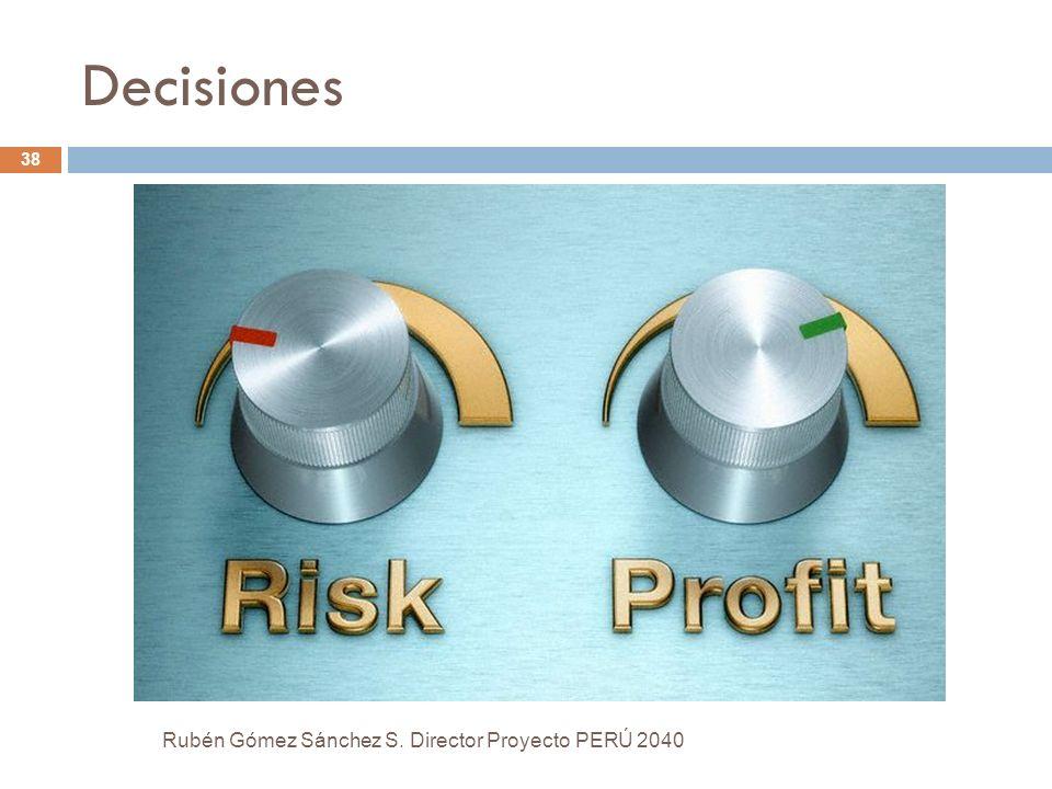 Decisiones Rubén Gómez Sánchez S. Director Proyecto PERÚ 2040