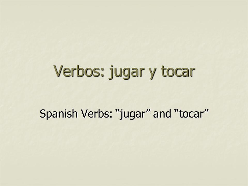 Spanish Verbs: jugar and tocar