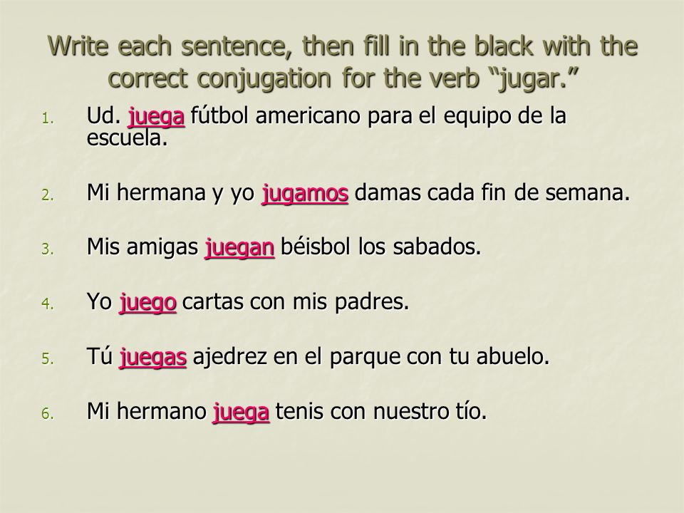 Write each sentence, then fill in the black with the correct conjugation for the verb jugar.