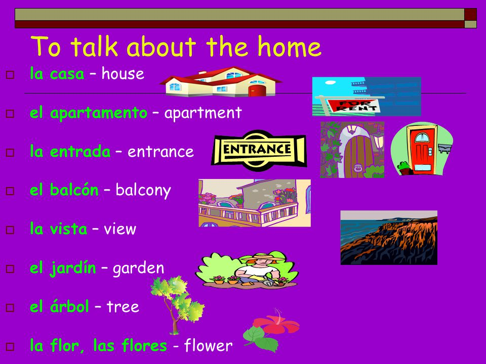 To talk about the home la casa – house el apartamento – apartment