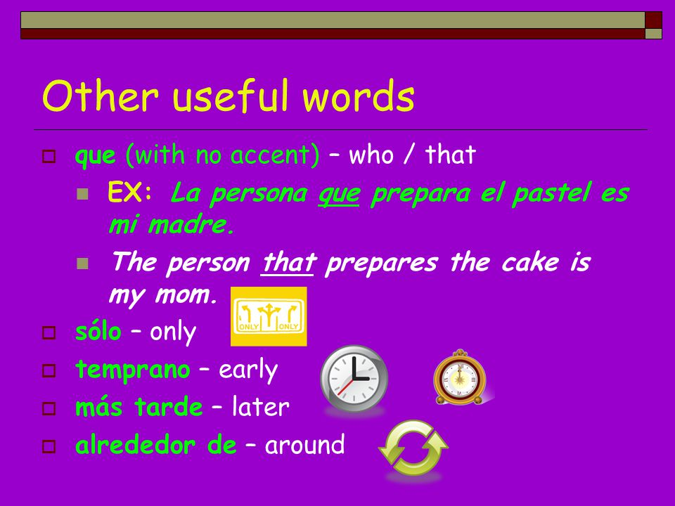 Other useful words que (with no accent) – who / that