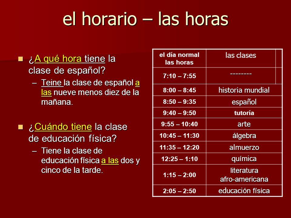 el horario – las horas ¿A qué hora tiene la clase de español
