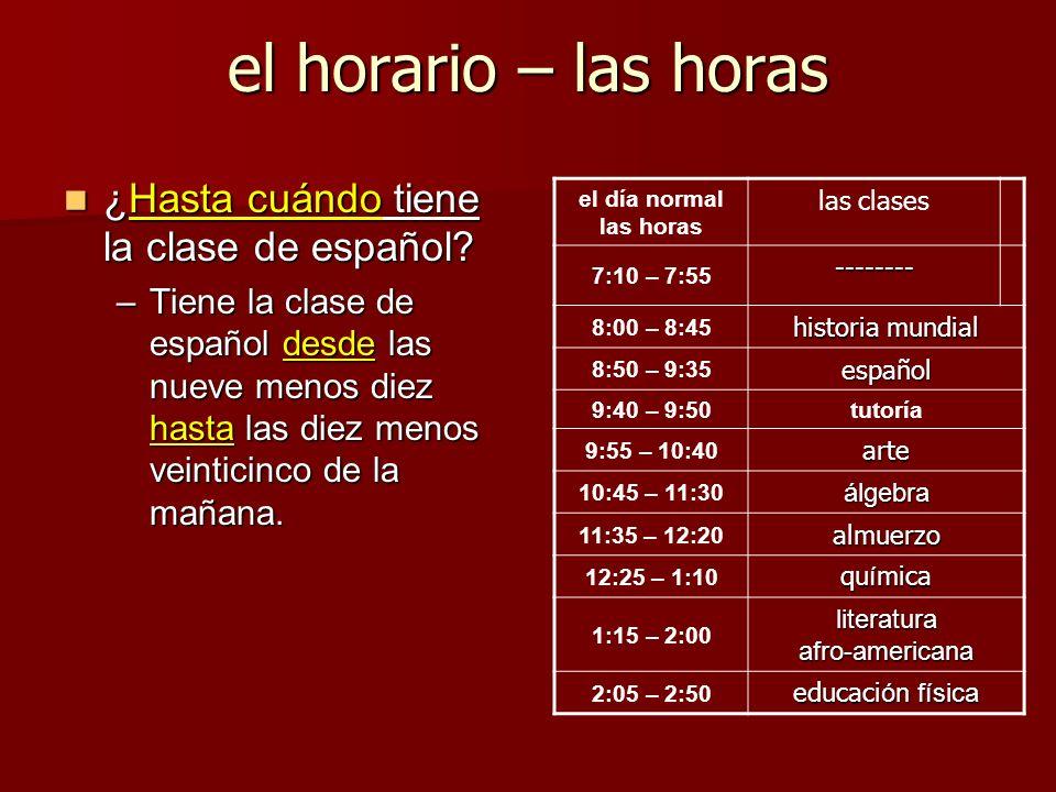 el horario – las horas ¿Hasta cuándo tiene la clase de español