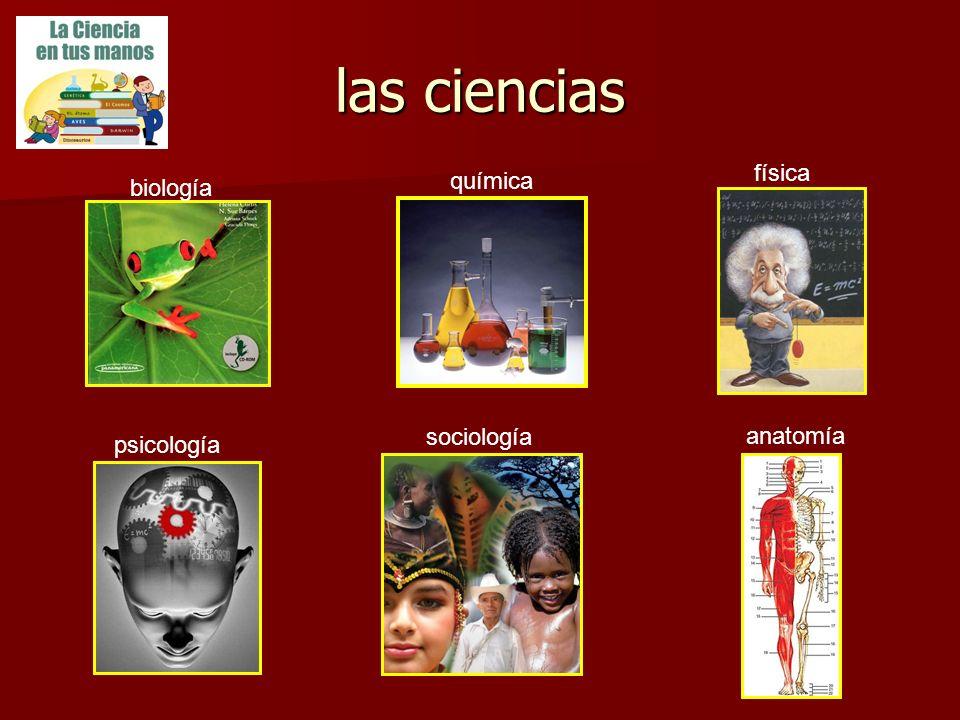 las ciencias física química biología sociología anatomía psicología