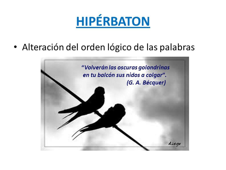 HIPÉRBATON Alteración del orden lógico de las palabras